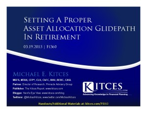 Setting A Proper Asset Allocation Glidepath In Retirement - Fi360 - Mar 19 2015 - Handouts