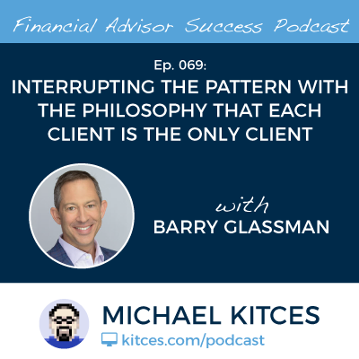 Treating Each Client As The Only Client w/ Barry Glassman