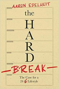 The Hard Break- The Case For A 24:6 Lifestyle by Aaron Edelheit